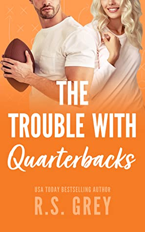 The Trouble With Quarterbacks by RS GREY