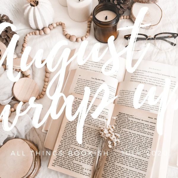 A Bookish Wrap-Up / August 2020