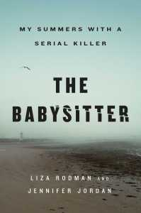The Babysitter: My Summers with a Serial Killer by Liza Rodman,  Jennifer Jordan