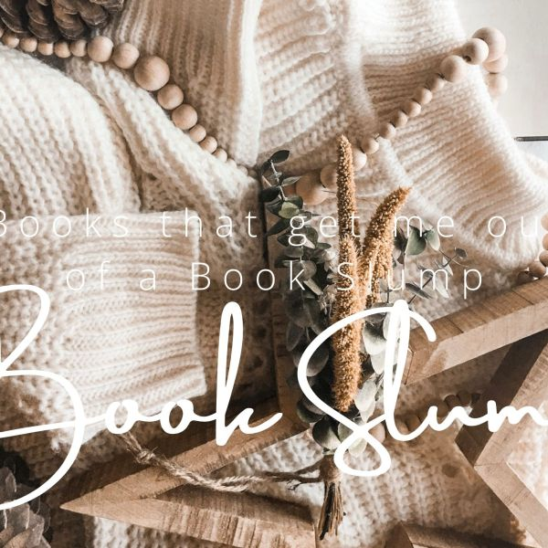 THE BOOKS THAT GET ME OUT OF A BOOK SLUMP