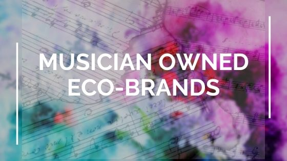 Four Sustainable, Eco-Conscious Musician Owned Brands That You Need To Know About!