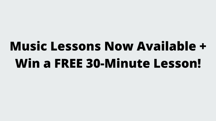 Music Lessons Now Available + Win a FREE 30-Minute Lesson!