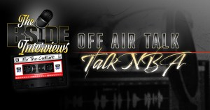 """Read more about the article The B-Side Interviews """"OFF AIR TALK"""" Episode 1: Talk NBA"""