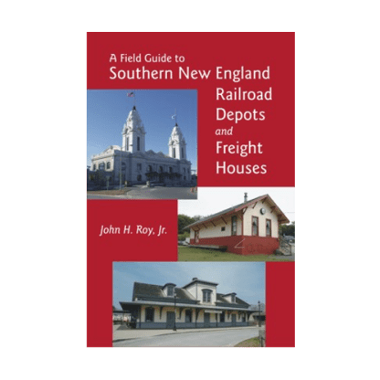 Field Guide to Southern New England Railroad Depots