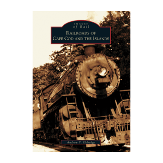 Railroads of Cape Cod & the Islands