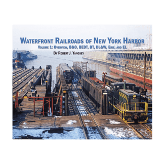 Waterfront Railroads of New York Harbor, Vol. 1