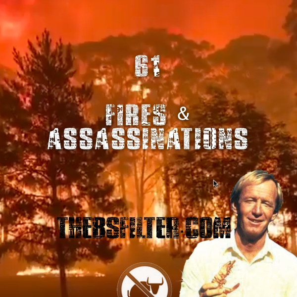 BFTN 61 – Fires and Assassinations