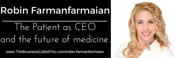 Robin Farmanfarmaian and the Patient as CEO.