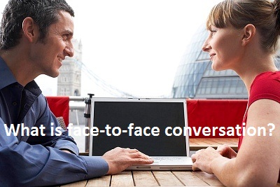 What is face-to-face conversation