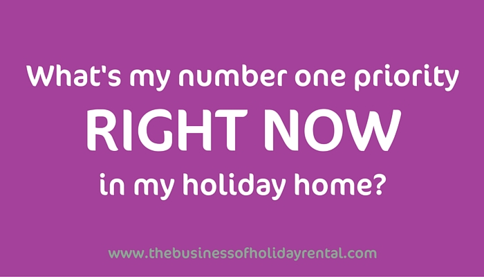 What's My Number One Priority In My Holiday Let Right Now?