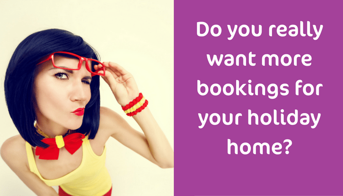 Do you really want to get more bookings for your holiday home?