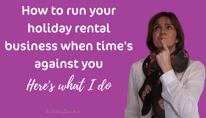 How To Run Your Holiday Rental Business When Time Is Against You