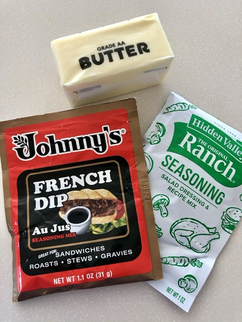 butter, Fernch Dip Au Jus Seasoning mix and ranch mix for seasoning the roast