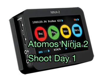 Atomos Ninja 2: Shoot Day 1