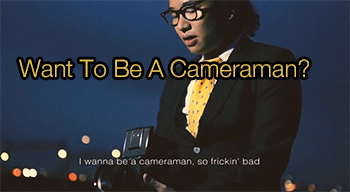Want To Be A Cameraman?