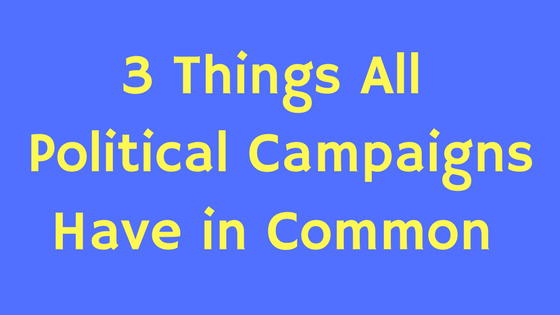 3 Things All Political Campaigns Have in Common
