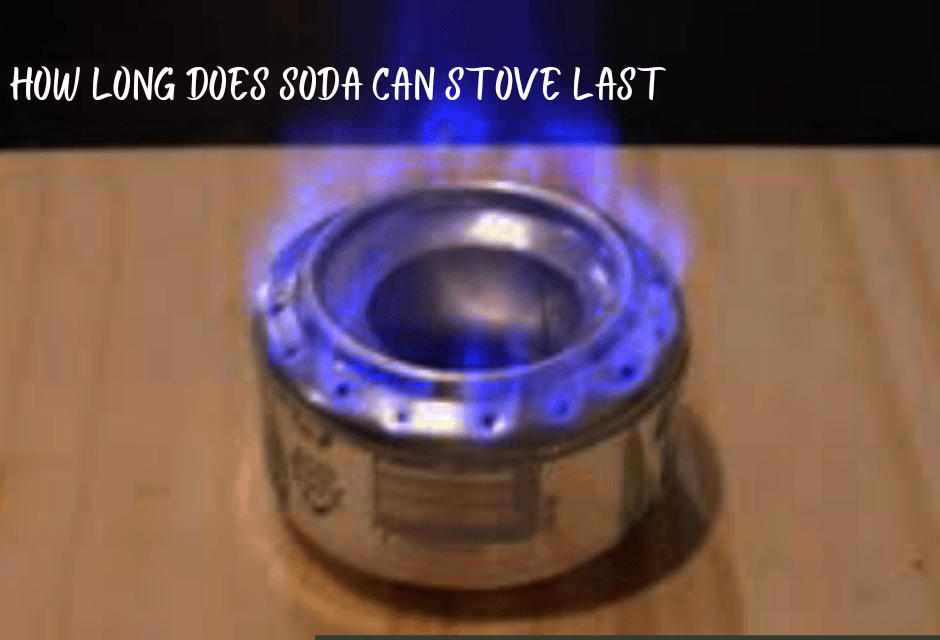 How Long Does a Soda Can Stove Last