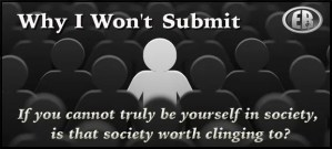 """""""It's just…"""" – Why I Won't Submit"""
