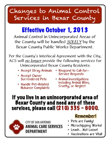 Important Changes to Animal-Related Services for Bexar County Residents Effective October 1st, 2013, the City of San Antonio's Animal Care Services Department will no longer be providing animal control for unincorporated areas of the county. Instead, all stray pickup, bite investigations as well as pet related nuisance complaints will be handled by the Bexar County Public Works department.