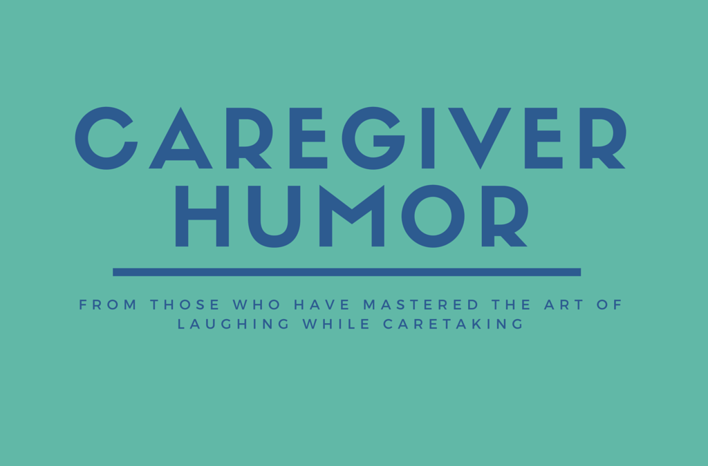 caregiver-humor text for those who have mastered the art of laughing while caretaking