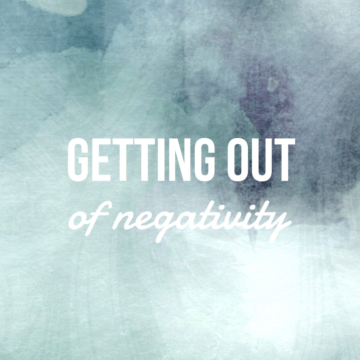 Getting Out Of Negativity