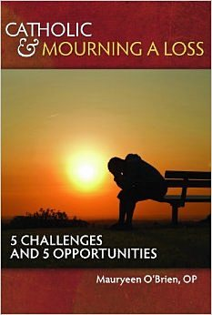 "About the book ""Catholic & Mourning A Loss:  5 Challenges and 5 Opportunities"" by Mauryeen O'Brien, OP; Acta Publications, 2014; paperback, 63 pages; $6.95."