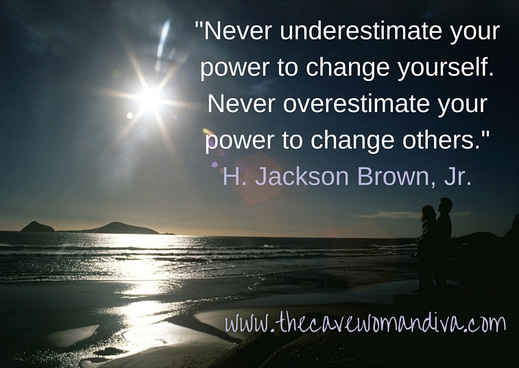 _Never underestimate your power to change yourself. Never underestimate your power to change others._H. Jackson Brown, Jr.