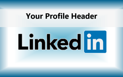 Your LinkedIn Profile Header – are you missing opportunities?