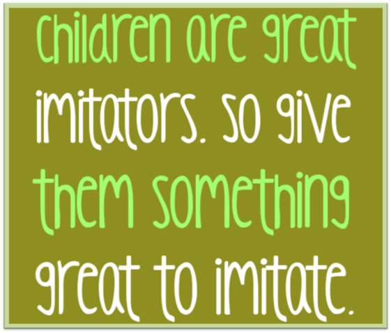 Thought for the day - Children are great imitators