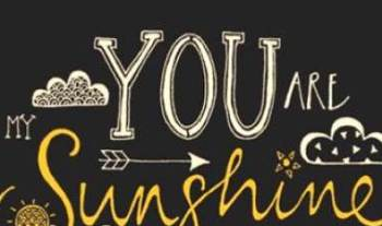 Thought For The Day – You Are My Sunshine