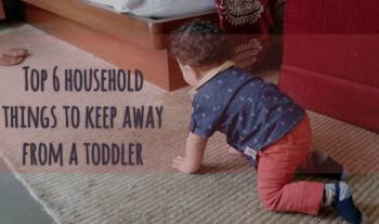 Top 6 Household Things To Keep Away From A Toddler