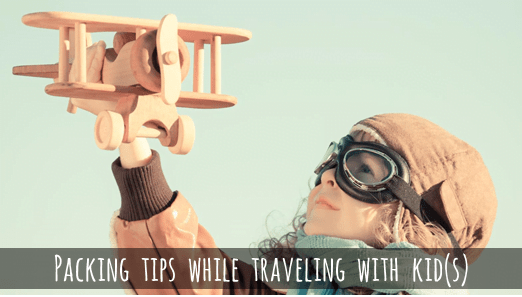 Travelling Tips with Kids – How to pack effectively when traveling with kids