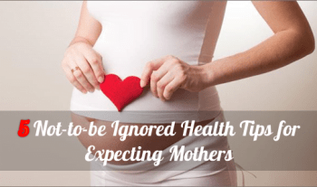 Health Tips for Expecting Mothers – 5 not to be ignored health tips for expecting mothers