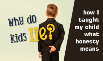 Why kids lie and how I taught my child what honesty means