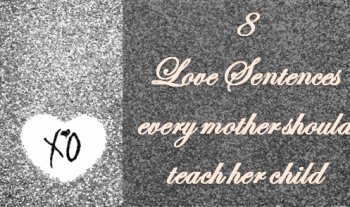 8 Love Sentences Every Mother Should Teach Her Child