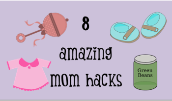 8 Superb Mom Hacks You Don't Want To Miss