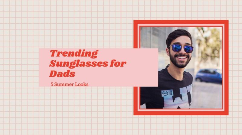 Trending sunglasses for men - dad wearing black sunglasses