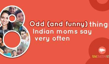 8 Peculiar Things Indian Moms Say Very Often And Why?