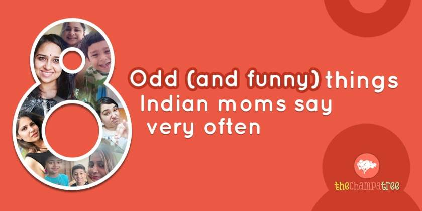 Indian Moms Say Very Often - 8 Peculiar Things