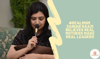 Real Mom Zainab Raazi Believes Real Mothers Make Real Leaders