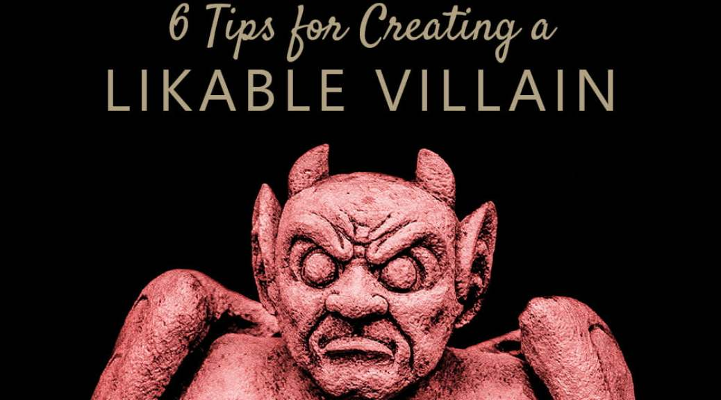 6 Tips for Creating a Likable Villain
