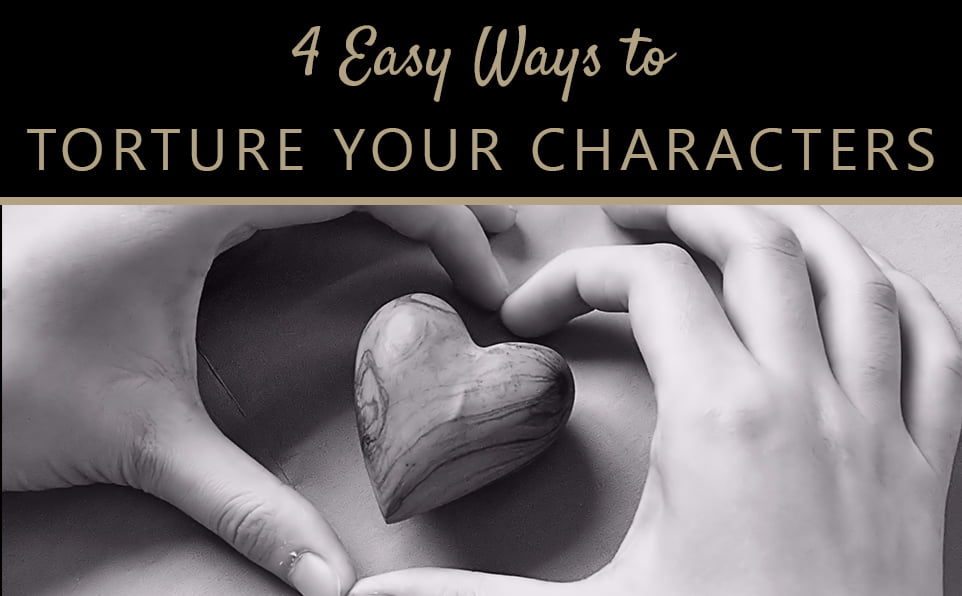 3 Easy Ways to Torture your Characters (And your Readers)