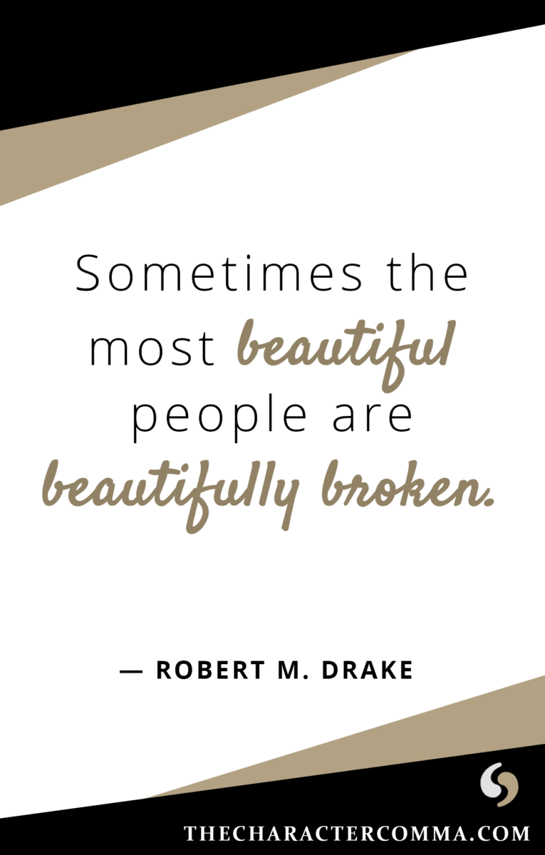 """Sometimes the most beautiful people are beautifully broken."" - Robert M. Drake"