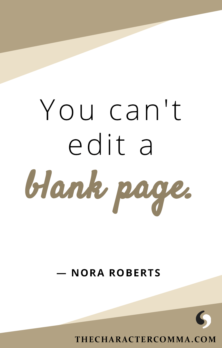 """You can't edit a blank page."" - Nora Roberts"