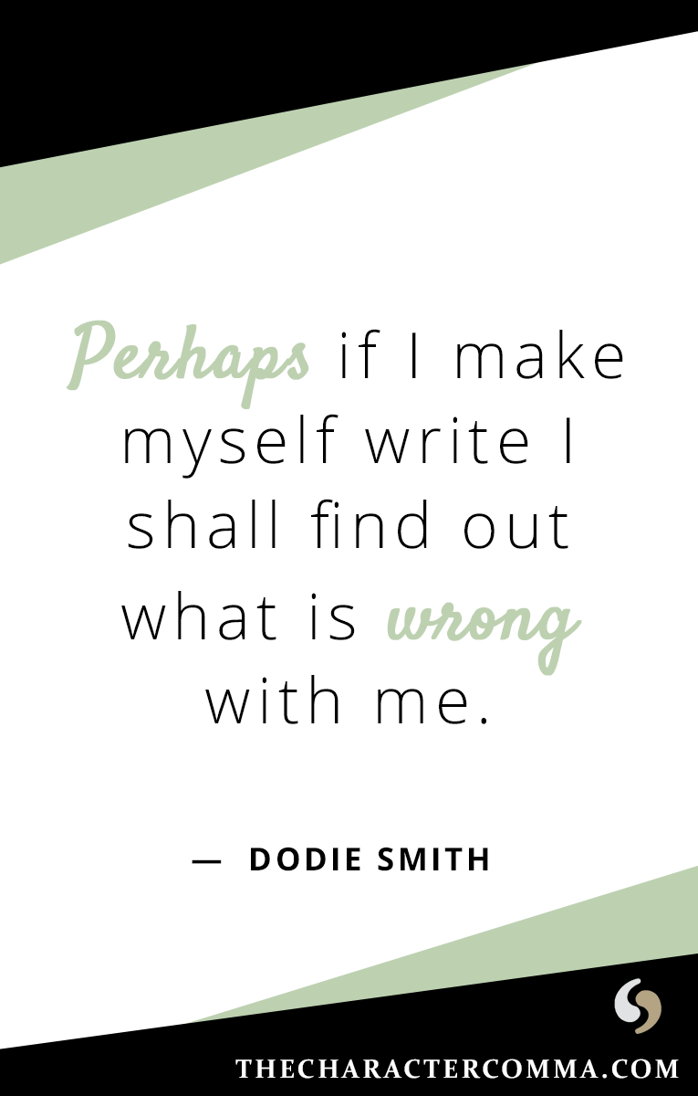 """Perhaps if I make myself write I shall find out what is wrong with me."" - Dodie Smith"