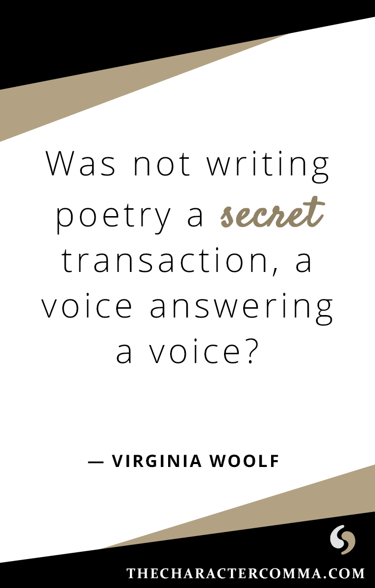 """Was not writing poetry a secret transaction, a voice answering a voice?"" - Virginia Woolf"