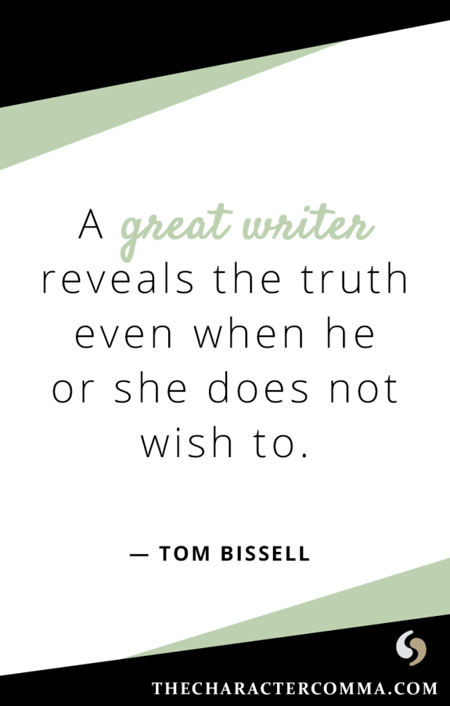 """A great writer reveals the truth even when he or she does not wish to."" - Tom Bissell"