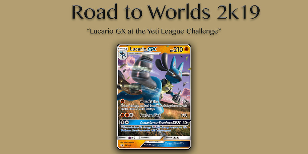 Road to Worlds 2k19 #1 – Lucario GX at the Yeti League Challenge
