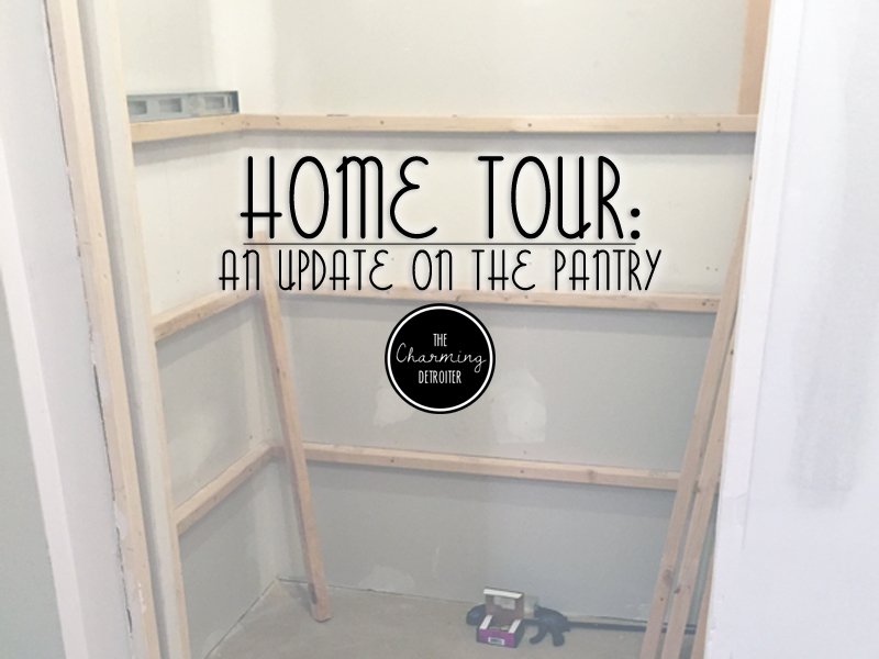 Our Home: An Update on the Walkin Pantry | The Charming Detroiter