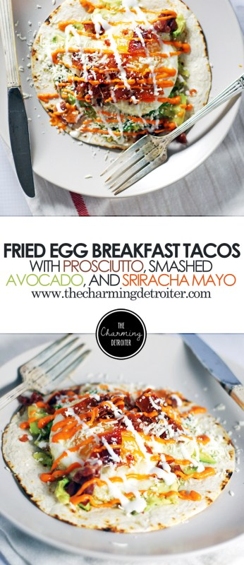 Prosciutto and Fried Egg Breakfast Tacos with Smashed Avocado and Sriracha Mayo: A simple yet delicious taco featuring everybody's favorite breakfast foods that can be eaten for any meal!